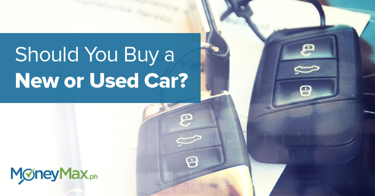 Should You Buy a New or Used Car? | MoneyMax.ph