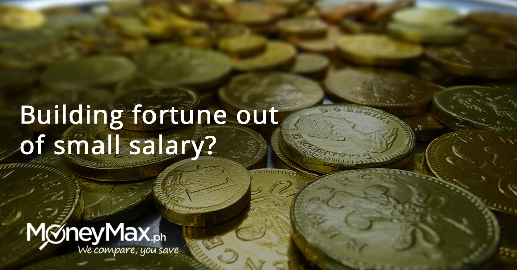 Building fortune out of small salary? | MoneyMax.ph