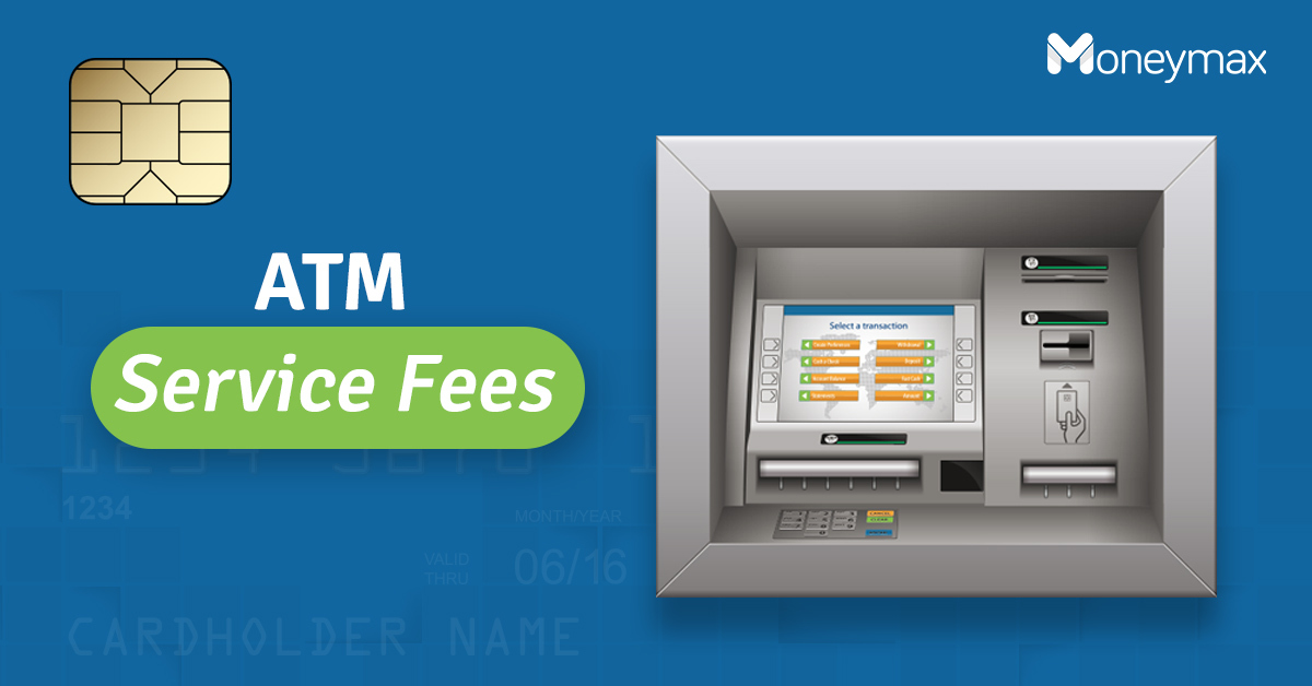 ATM Service Fees Cardholders Need to Know | Moneymax