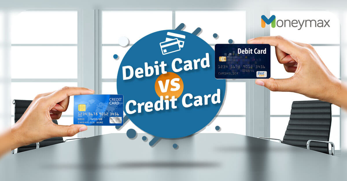 Credit Card and Debit Card Difference | Moneymax