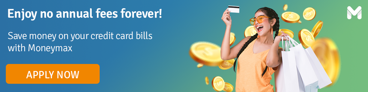 Enjoy no annual fees forever with Moneymax!
