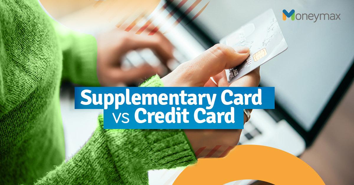 Supplementary Credit Card or Regular Credit Card | Moneymax