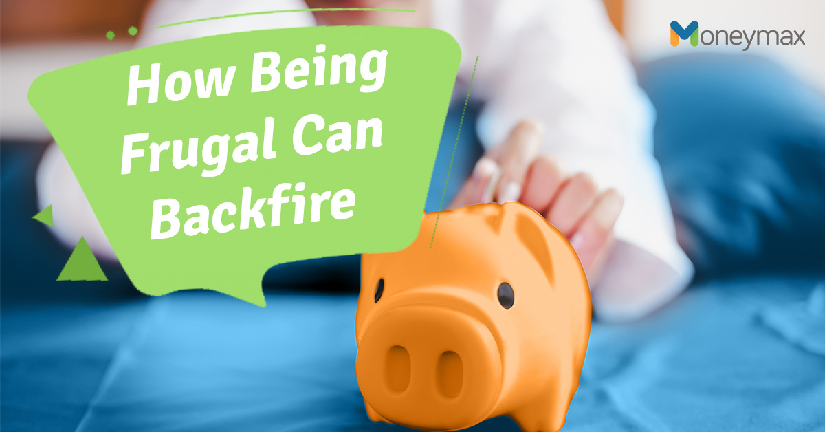 6 Ways Frugality Can Backfire On You