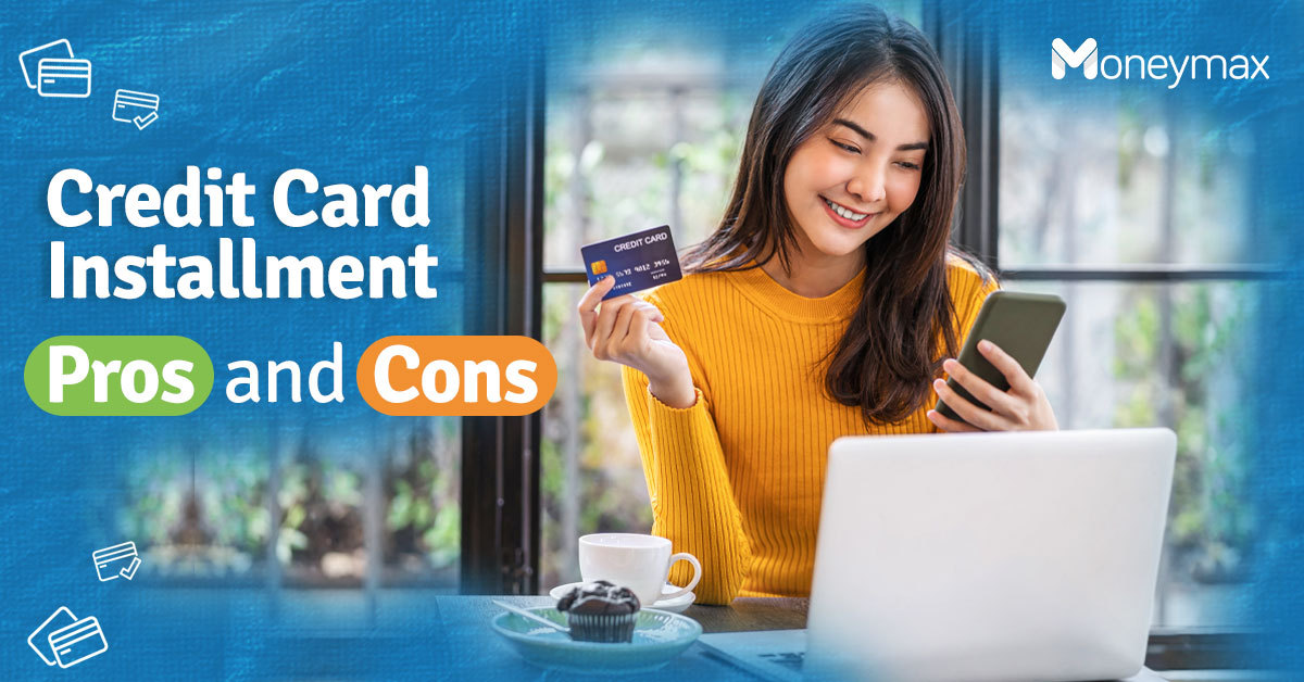 The Pros and Cons of Credit Card Installment Plans | Moneymax